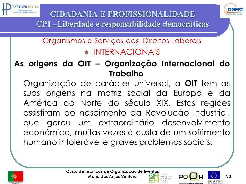 Curso de Técnicas de Organização de Eventos Maria dos Anjos Ventura 53 Organismos e Serviços dos Direitos Laborais INTERNACIONAIS As origens da OIT –