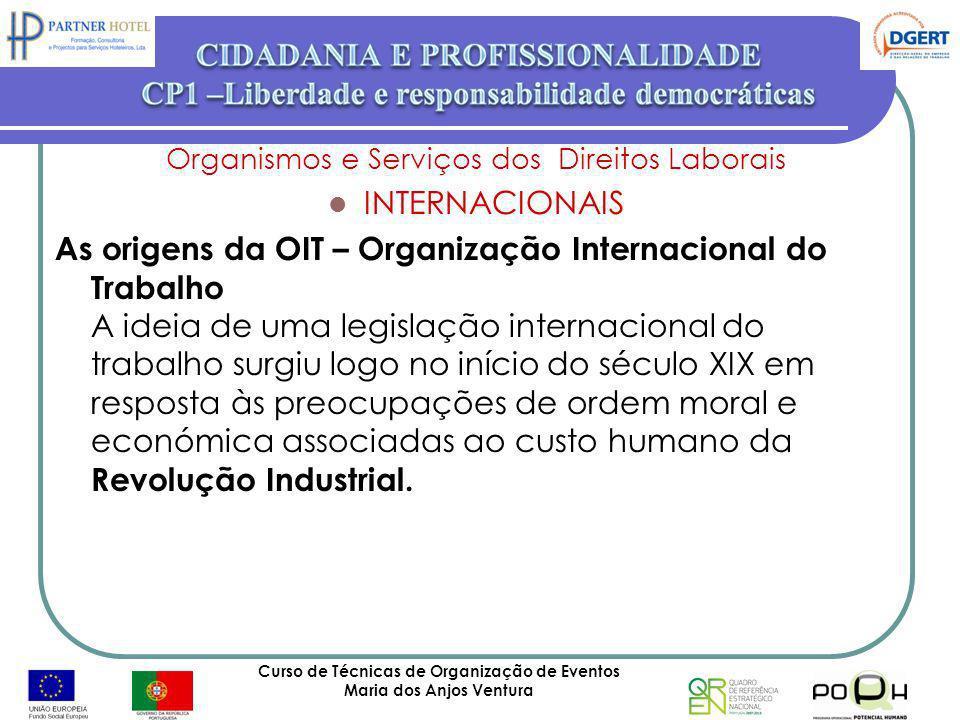 Curso de Técnicas de Organização de Eventos Maria dos Anjos Ventura 54 Organismos e Serviços dos Direitos Laborais INTERNACIONAIS As origens da OIT –