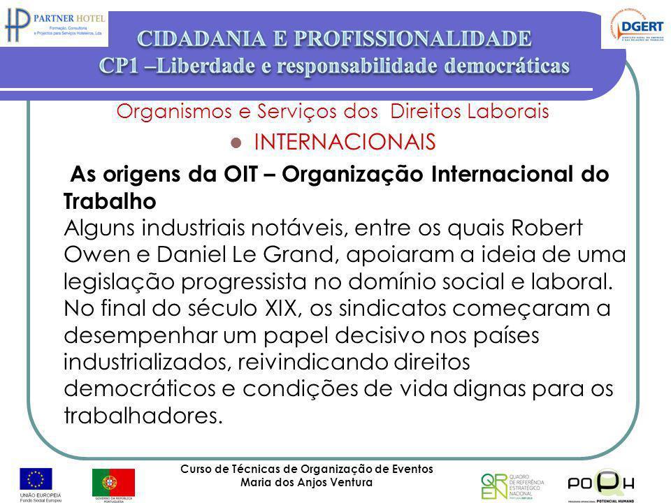 Curso de Técnicas de Organização de Eventos Maria dos Anjos Ventura 55 Organismos e Serviços dos Direitos Laborais INTERNACIONAIS As origens da OIT –