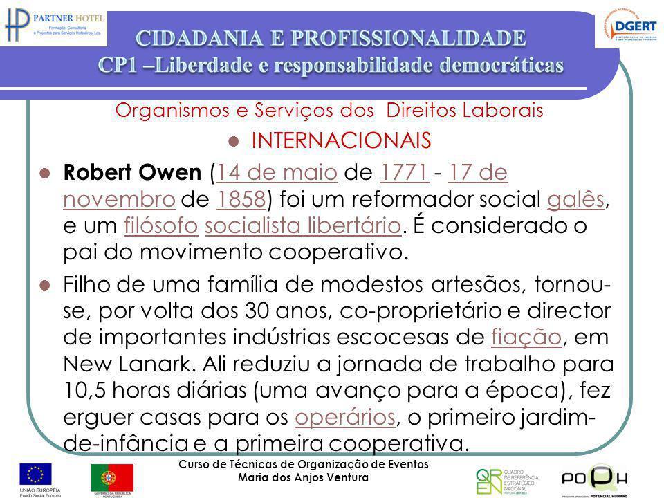 Curso de Técnicas de Organização de Eventos Maria dos Anjos Ventura 56 Organismos e Serviços dos Direitos Laborais INTERNACIONAIS Robert Owen (14 de m