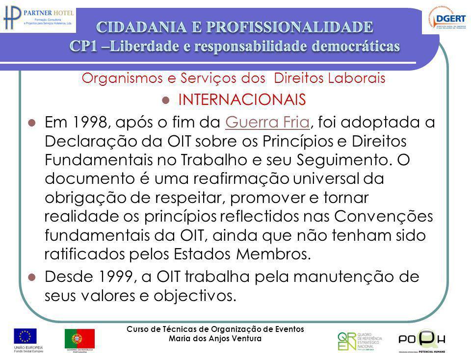 Curso de Técnicas de Organização de Eventos Maria dos Anjos Ventura 64 Organismos e Serviços dos Direitos Laborais INTERNACIONAIS Em 1998, após o fim