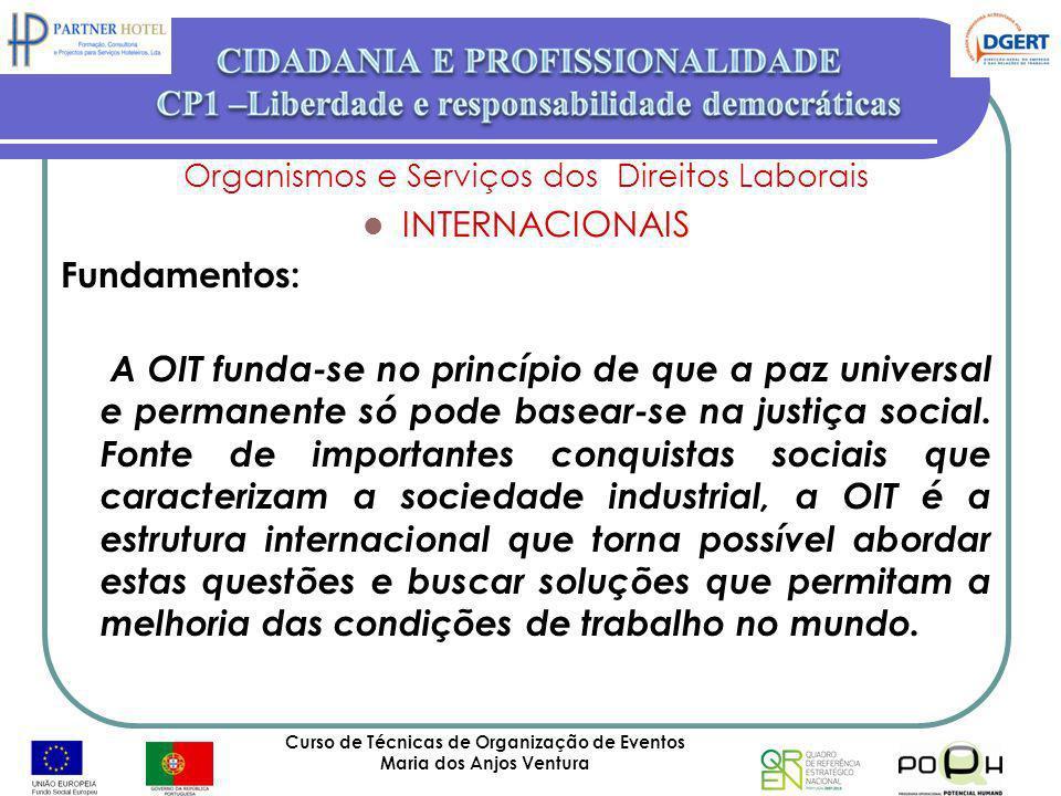 Curso de Técnicas de Organização de Eventos Maria dos Anjos Ventura 65 Organismos e Serviços dos Direitos Laborais INTERNACIONAIS Fundamentos: A OIT f