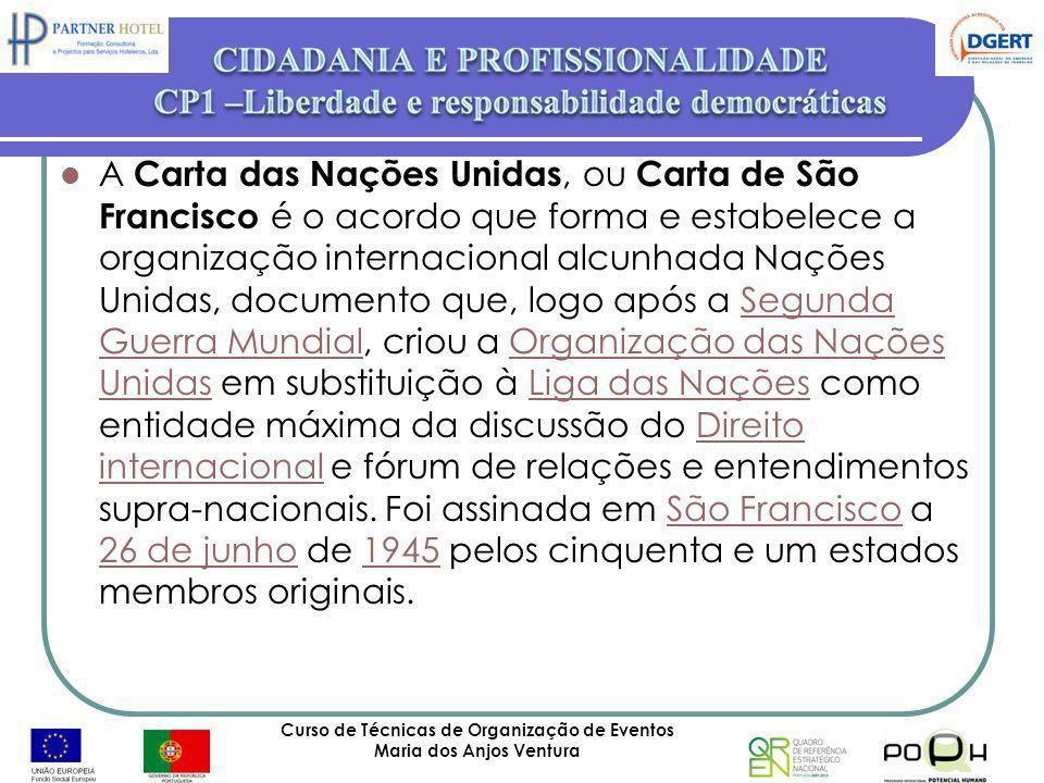 Curso de Técnicas de Organização de Eventos Maria dos Anjos Ventura 66 A Carta das Nações Unidas, ou Carta de São Francisco é o acordo que forma e est
