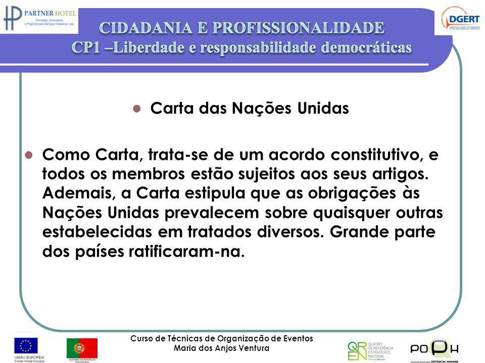 Curso de Técnicas de Organização de Eventos Maria dos Anjos Ventura 67 Carta das Nações Unidas Como Carta, trata-se de um acordo constitutivo, e todos