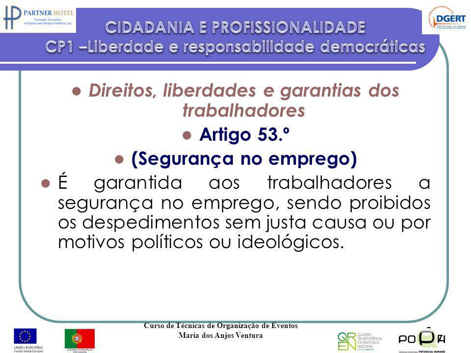 Direitos, liberdades e garantias dos trabalhadores Artigo 53.º (Segurança no emprego) É garantida aos trabalhadores a segurança no emprego, sendo proi