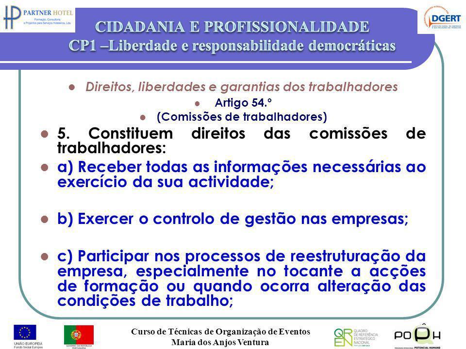 Artigo 54.º (Comissões de trabalhadores) 5. Constituem direitos das comissões de trabalhadores: a) Receber todas as informações necessárias ao exercíc