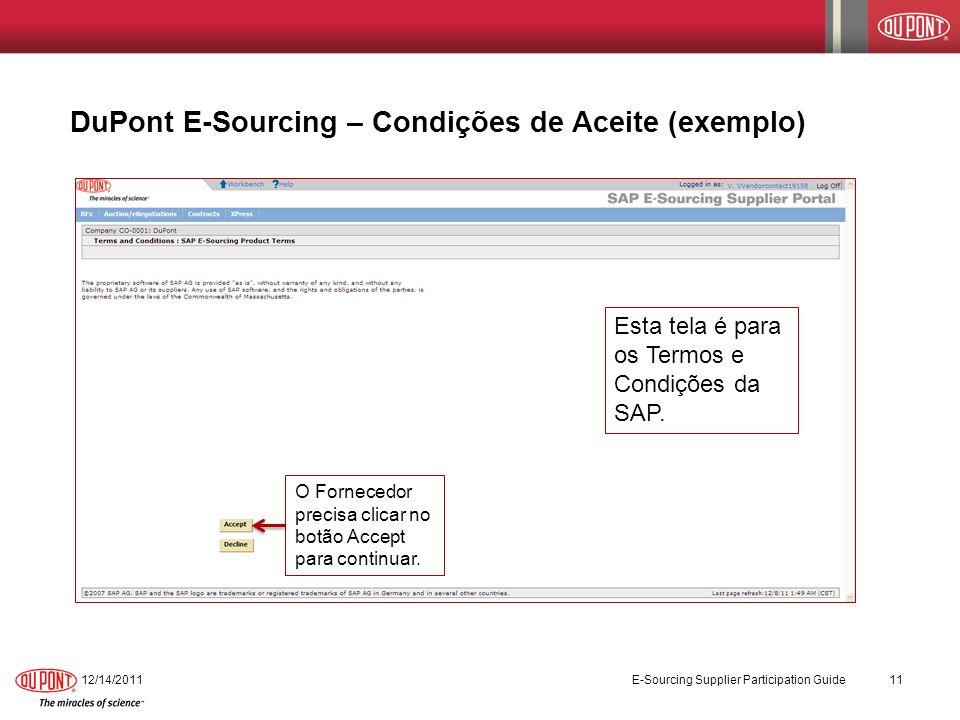 12/14/2011 E-Sourcing Supplier Participation Guide 11 DuPont E-Sourcing – Condições de Aceite (exemplo) O Fornecedor precisa clicar no botão Accept pa