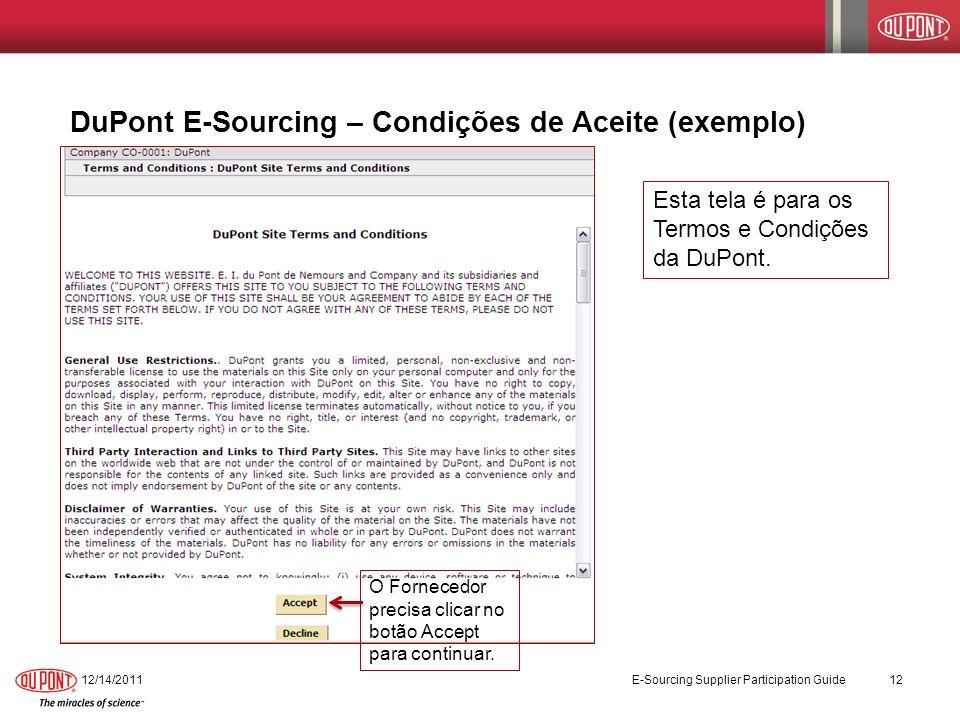 12/14/2011 E-Sourcing Supplier Participation Guide 12 DuPont E-Sourcing – Condições de Aceite (exemplo) Esta tela é para os Termos e Condições da DuPo