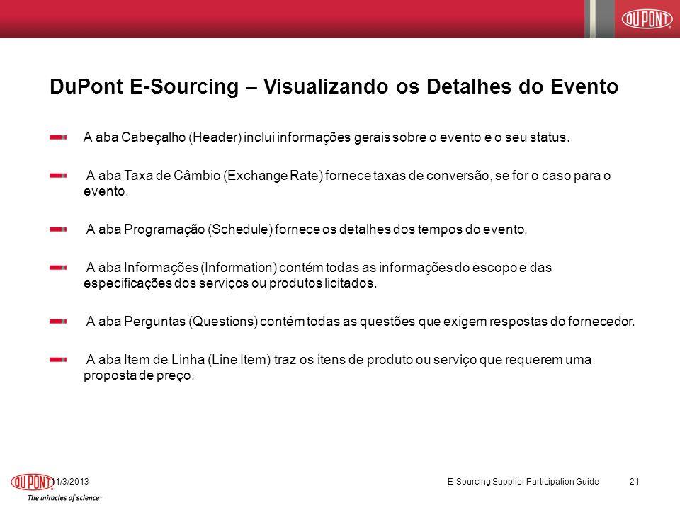 11/3/2013 E-Sourcing Supplier Participation Guide 21 DuPont E-Sourcing – Visualizando os Detalhes do Evento A aba Cabeçalho (Header) inclui informaçõe