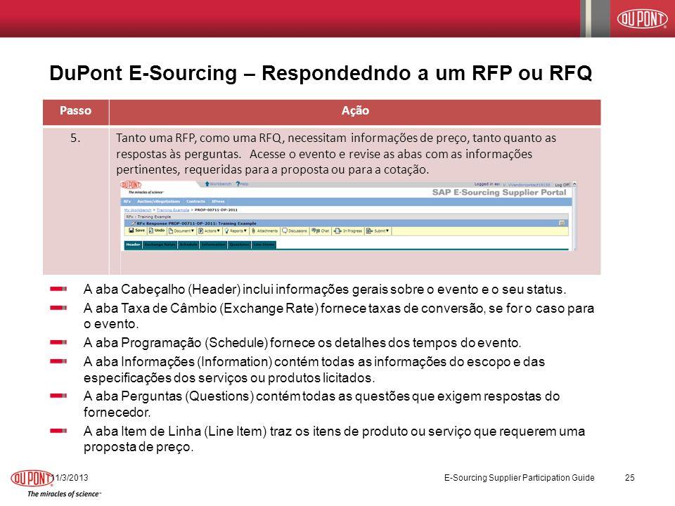 DuPont E-Sourcing – Respondedndo a um RFP ou RFQ 11/3/2013 E-Sourcing Supplier Participation Guide 25 PassoAção 5.Tanto uma RFP, como uma RFQ, necessi