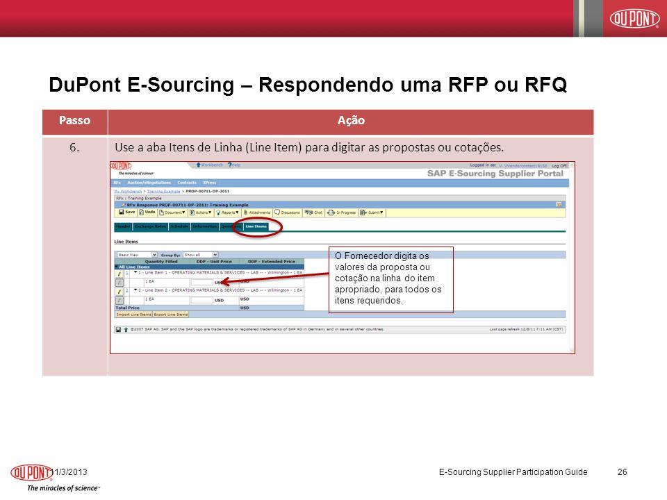 DuPont E-Sourcing – Respondendo uma RFP ou RFQ 11/3/2013 E-Sourcing Supplier Participation Guide 26 PassoAção 6.Use a aba Itens de Linha (Line Item) p