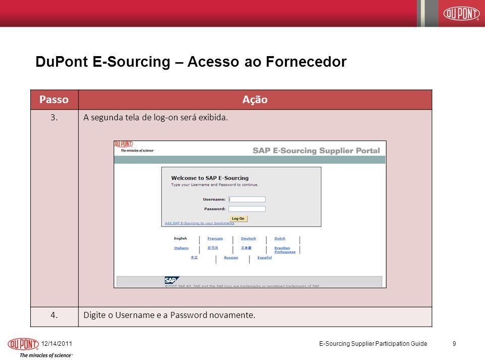12/14/2011 E-Sourcing Supplier Participation Guide 9 DuPont E-Sourcing – Acesso ao Fornecedor PassoAção 3.A segunda tela de log-on será exibida. 4.Dig