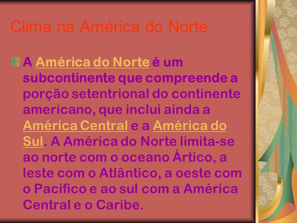 Clima na América do Norte A América do Norte é um subcontinente que compreende a porção setentrional do continente americano, que inclui ainda a Améri