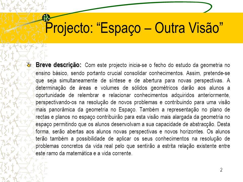 3 Projecto: Espaço – Outra Visão Áreas disciplinares envolvidas: Áreas disciplinares envolvidas: Matemática.