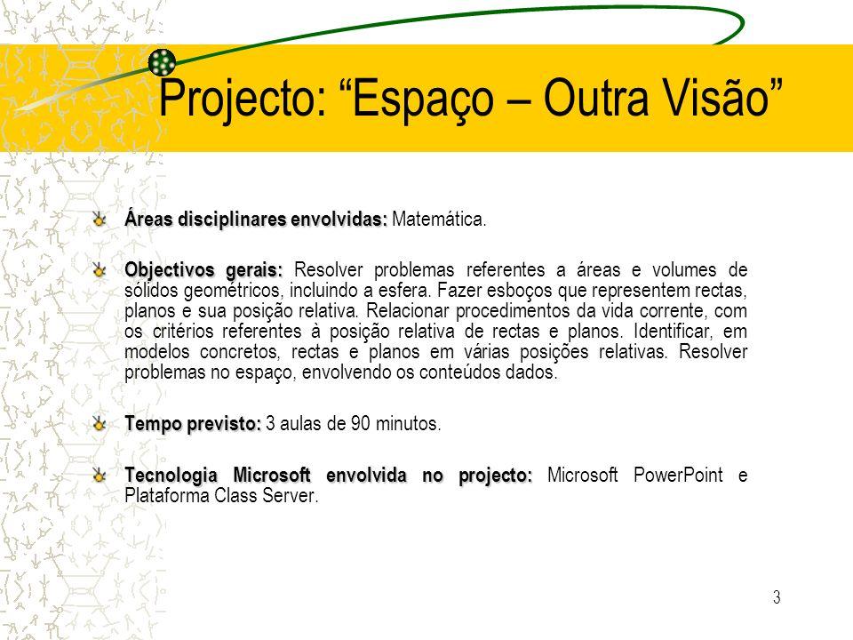 3 Projecto: Espaço – Outra Visão Áreas disciplinares envolvidas: Áreas disciplinares envolvidas: Matemática. Objectivos gerais: Objectivos gerais: Res