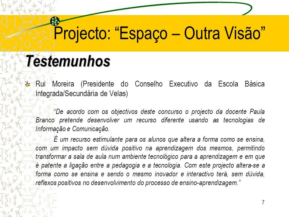 8 Projecto: Espaço – Outra Visão Rui Costa (Coordenador do Projecto Educativo de Class Server) Como Coordenador, a nível escola, do Class Server, considero o projecto Espaço – Outra Visão bastante atractivo, enriquecedor e inovador.