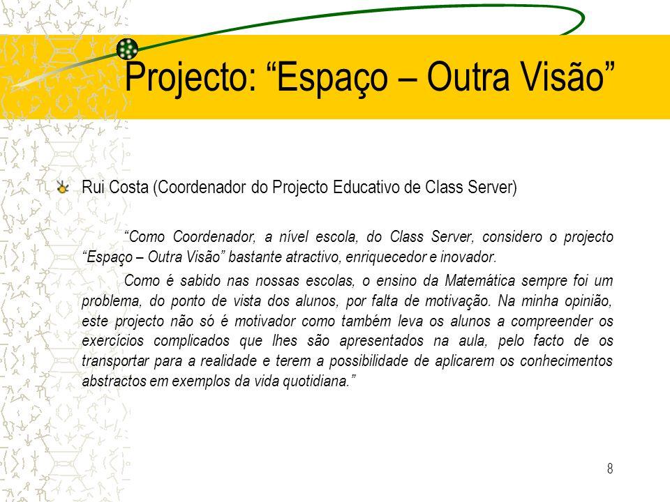 9 Projecto: Espaço – Outra Visão Leonardo Carvalho (Professor de Matemática do 3º Ciclo e Secundário) O trabalho apresenta uma boa estrutura quer a nível de conteúdos quer a nível de estratégias de aprendizagem.
