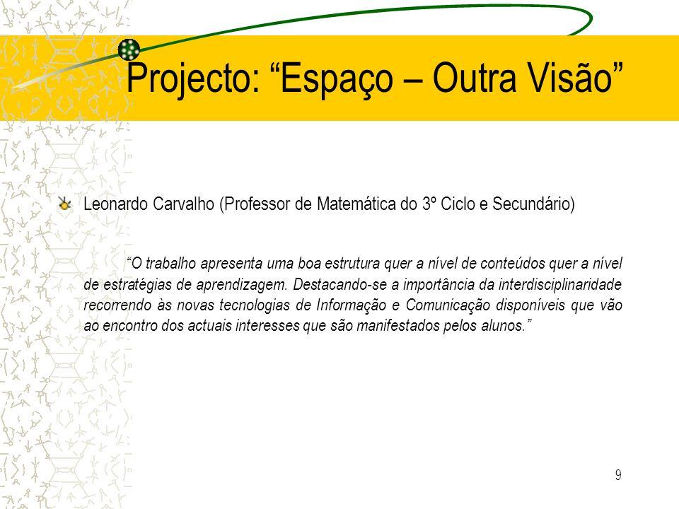 9 Projecto: Espaço – Outra Visão Leonardo Carvalho (Professor de Matemática do 3º Ciclo e Secundário) O trabalho apresenta uma boa estrutura quer a ní
