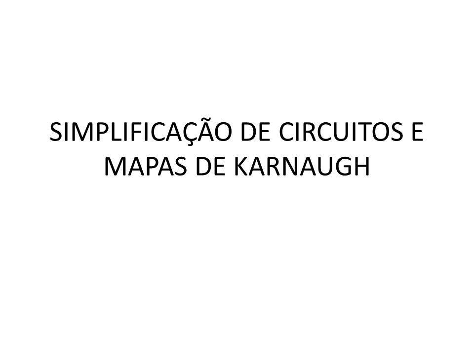 MÉTODO DO MAPA DE KARNAUGH O mapa de Karnaugh é um método gráfico usado para simplificar uma equação lógica ou para converter uma tabela verdade no seu circuito lógico correspondente, de um modo simples e ordenado.