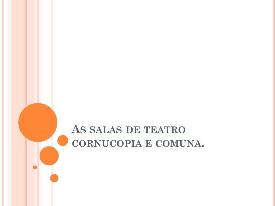 A SALA DE TEATRO C ORNUCÓPIA O Teatro da Cornucópia foi fundado em 1973 por Jorge Silva Melo e Luís Miguel Cintra, vindos do teatro universitário, que reuniram em torno do seu projecto de companhia de teatro de um pequeno grupo de actores profissionais.