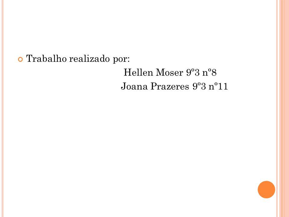 Trabalho realizado por: Hellen Moser 9º3 nº8 Joana Prazeres 9º3 nº11