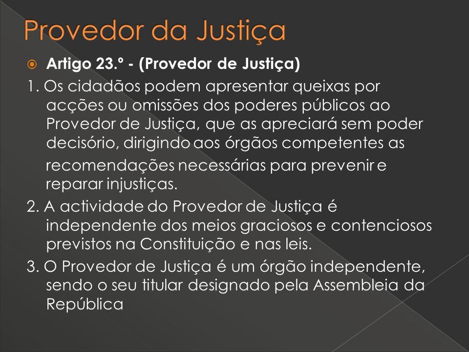 Artigo 23.º - (Provedor de Justiça) 1. Os cidadãos podem apresentar queixas por acções ou omissões dos poderes públicos ao Provedor de Justiça, que as