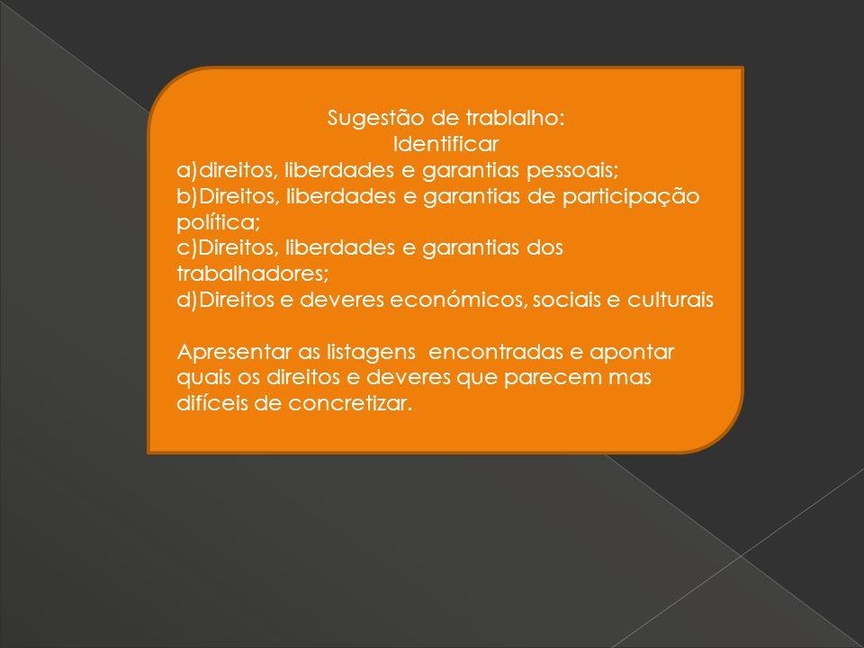 Sugestão de trablalho: Identificar a)direitos, liberdades e garantias pessoais; b)Direitos, liberdades e garantias de participação política; c)Direito