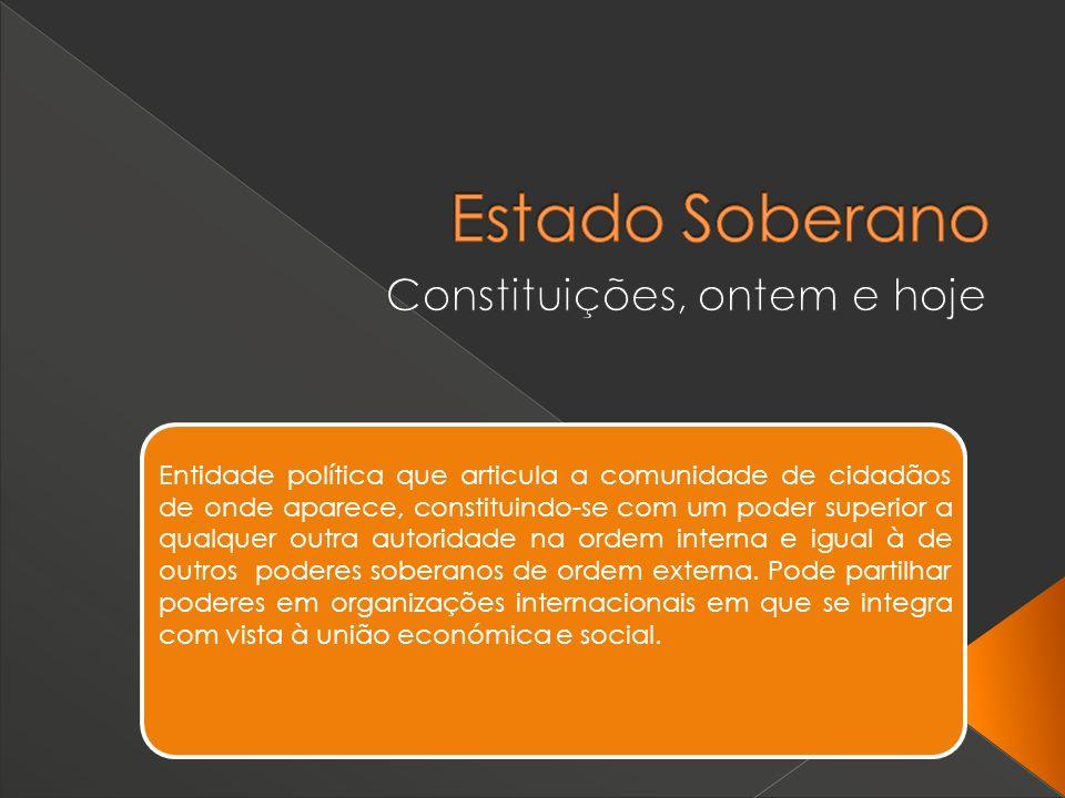 Entidade política que articula a comunidade de cidadãos de onde aparece, constituindo-se com um poder superior a qualquer outra autoridade na ordem in
