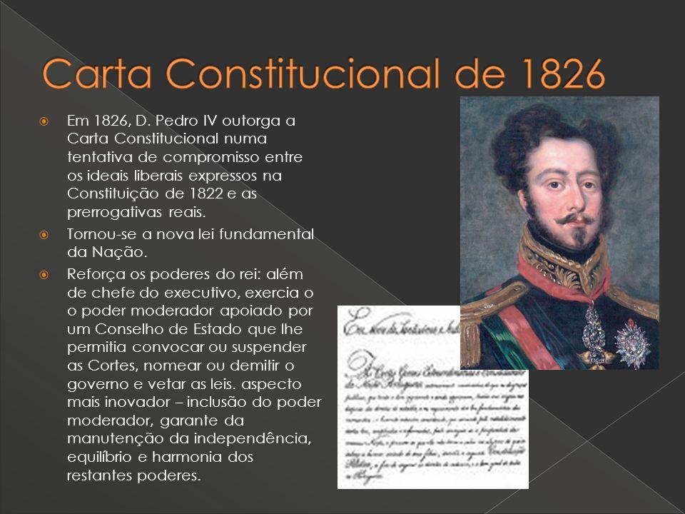 Em 1826, D. Pedro IV outorga a Carta Constitucional numa tentativa de compromisso entre os ideais liberais expressos na Constituição de 1822 e as prer