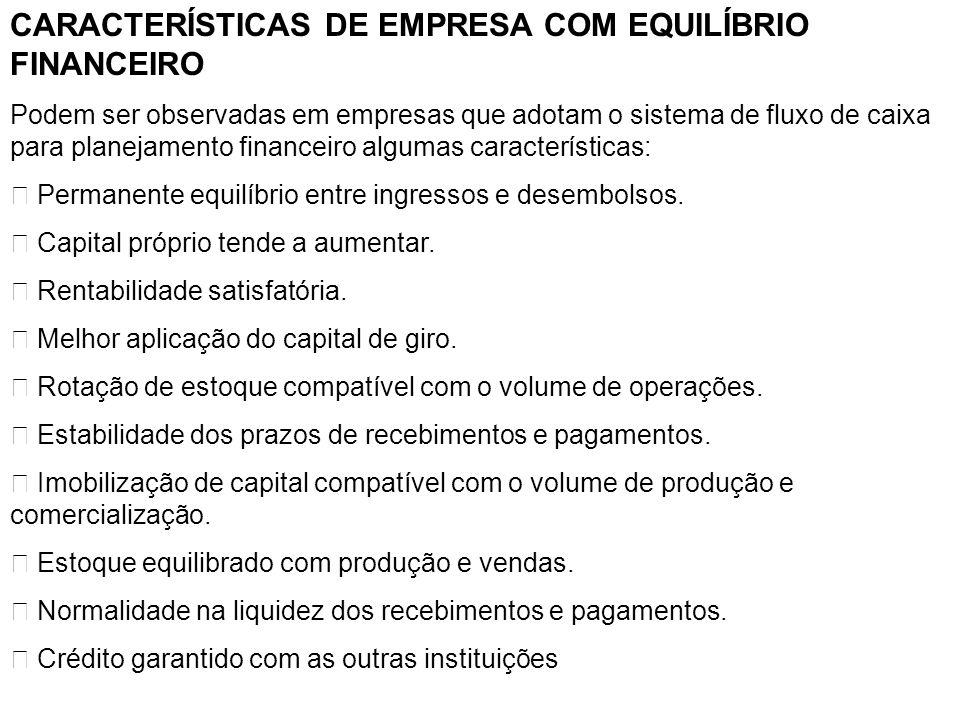 CARACTERÍSTICAS DE EMPRESA COM EQUILÍBRIO FINANCEIRO Podem ser observadas em empresas que adotam o sistema de fluxo de caixa para planejamento finance