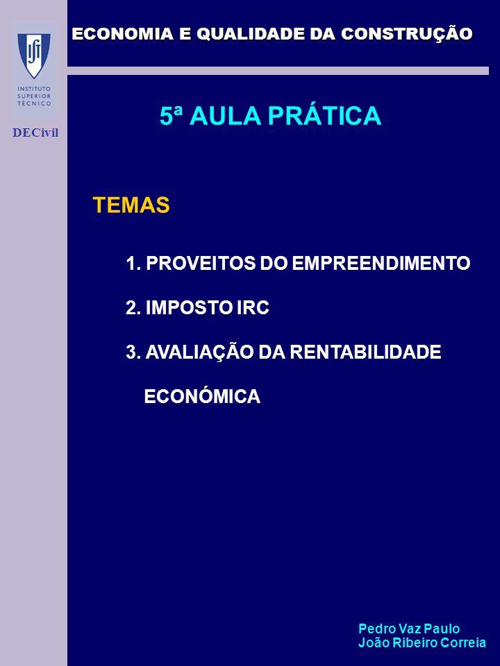 ECONOMIA E QUALIDADE DA CONSTRUÇÃO DECivil 5ª AULA PRÁTICA TEMAS 1. PROVEITOS DO EMPREENDIMENTO 2. IMPOSTO IRC 3. AVALIAÇÃO DA RENTABILIDADE ECONÓMICA