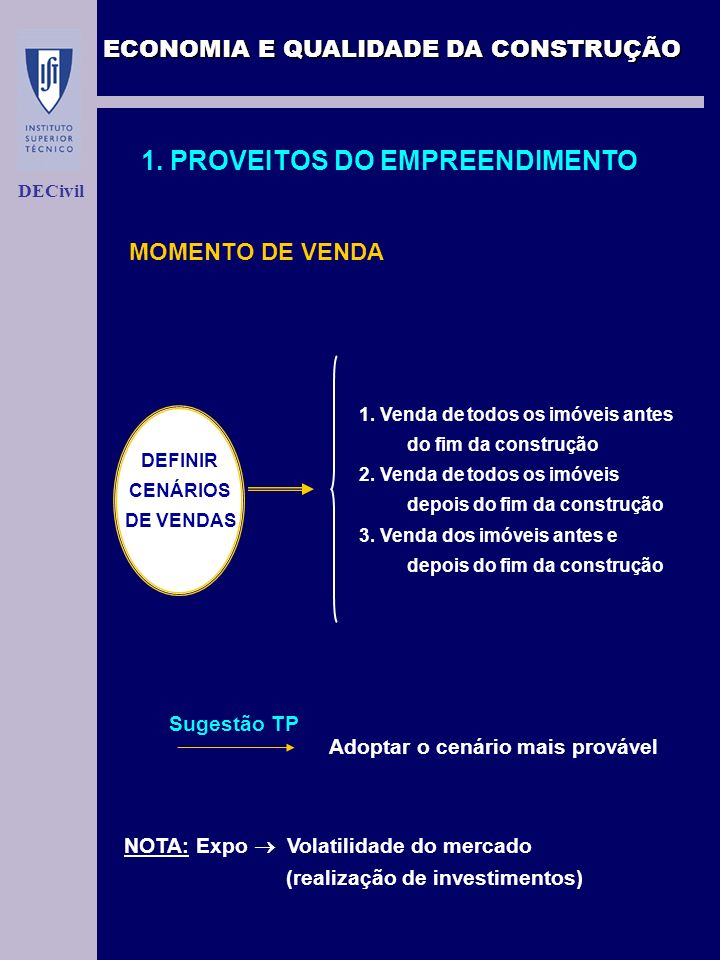 ECONOMIA E QUALIDADE DA CONSTRUÇÃO DECivil 1. PROVEITOS DO EMPREENDIMENTO MOMENTO DE VENDA 1. Venda de todos os imóveis antes do fim da construção 2.