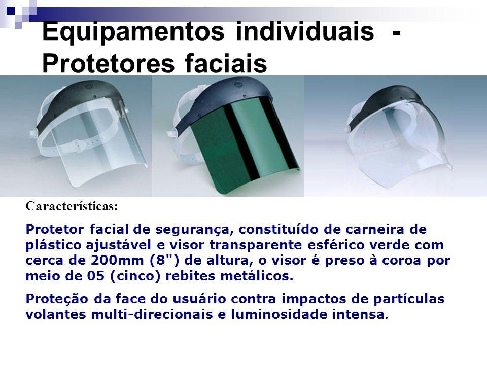 Equipamentos individuais - Protetores faciais Características: Protetor facial de segurança, constituído de carneira de plástico ajustável e visor tra