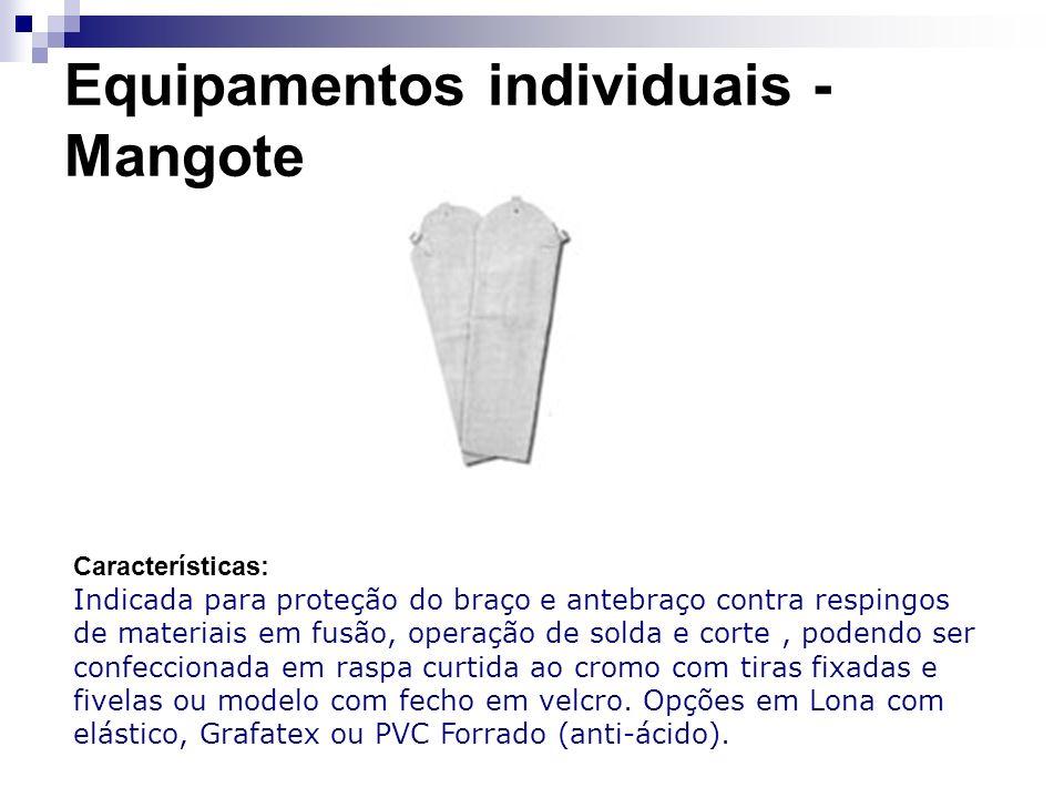 Equipamentos individuais - Mangote Características: Indicada para proteção do braço e antebraço contra respingos de materiais em fusão, operação de so