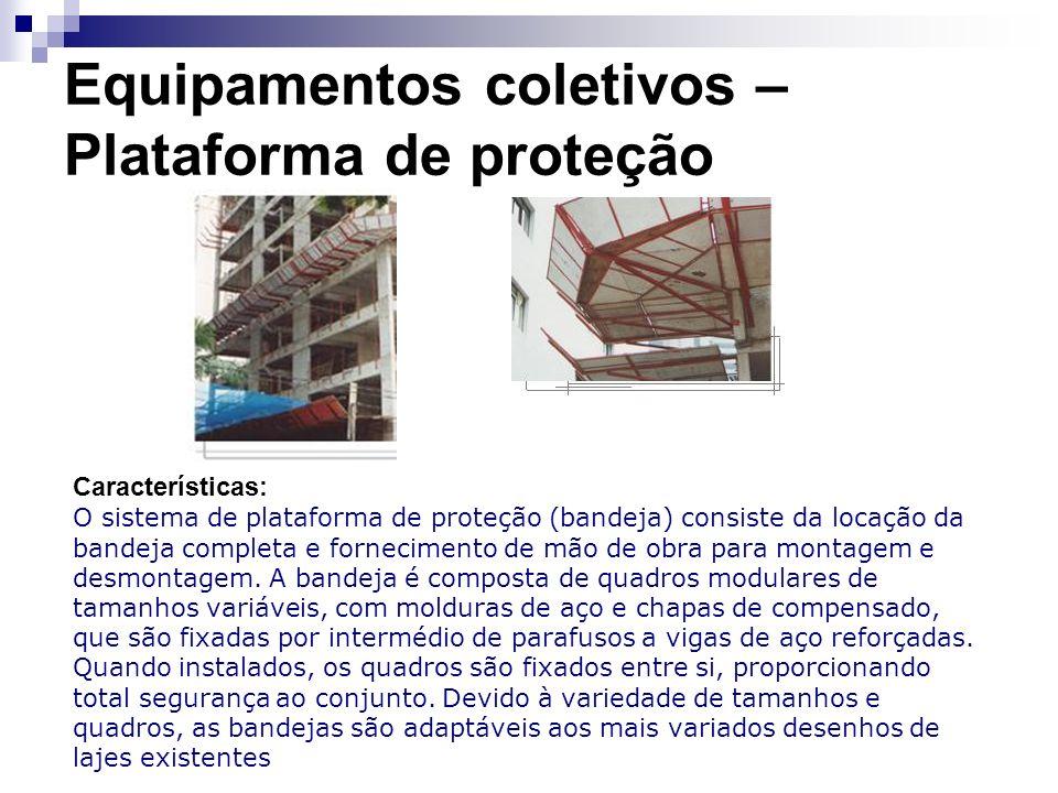 Equipamentos coletivos – Plataforma de proteção Características: O sistema de plataforma de proteção (bandeja) consiste da locação da bandeja completa