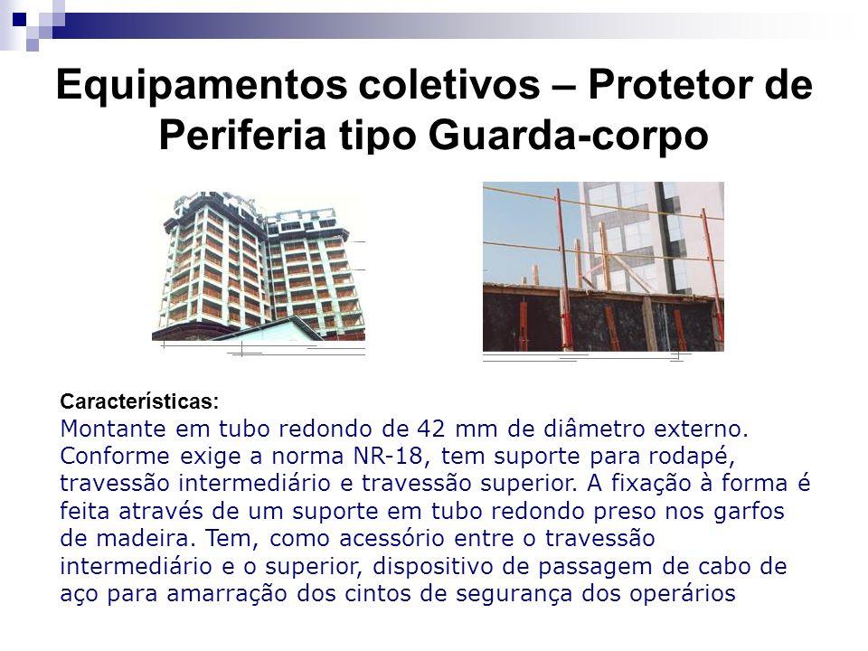 Equipamentos coletivos – Protetor de Periferia tipo Guarda-corpo Características: Montante em tubo redondo de 42 mm de diâmetro externo. Conforme exig