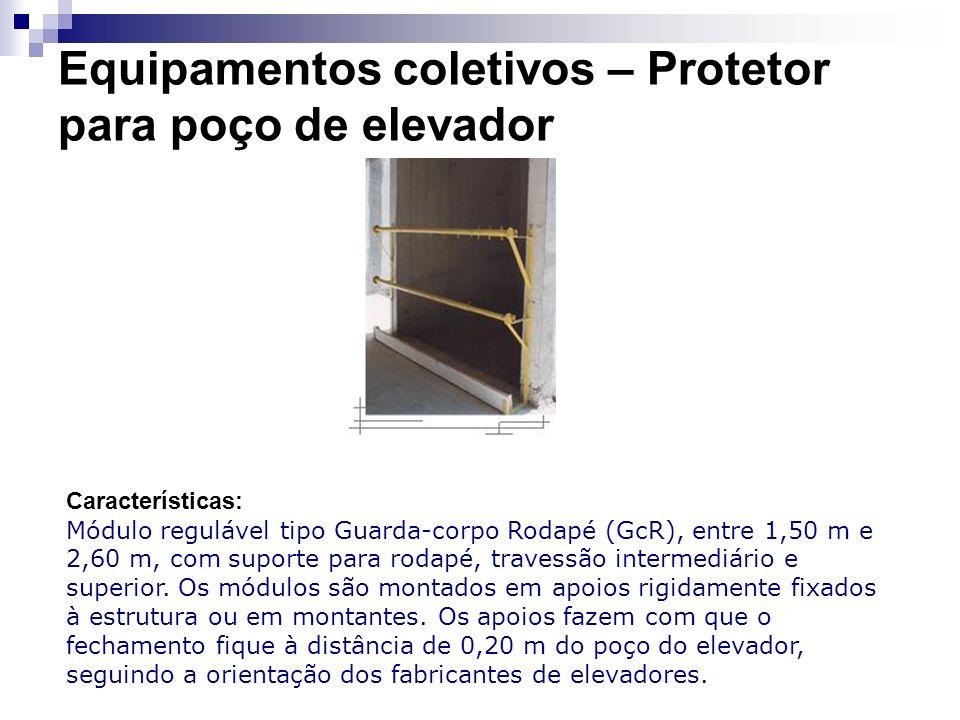Equipamentos coletivos – Protetor para poço de elevador Características: Módulo regulável tipo Guarda-corpo Rodapé (GcR), entre 1,50 m e 2,60 m, com s