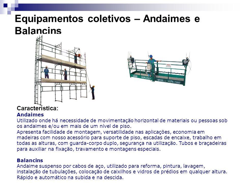 Equipamentos coletivos – Andaimes e Balancins Característica: Andaimes Utilizado onde há necessidade de movimentação horizontal de materiais ou pessoa