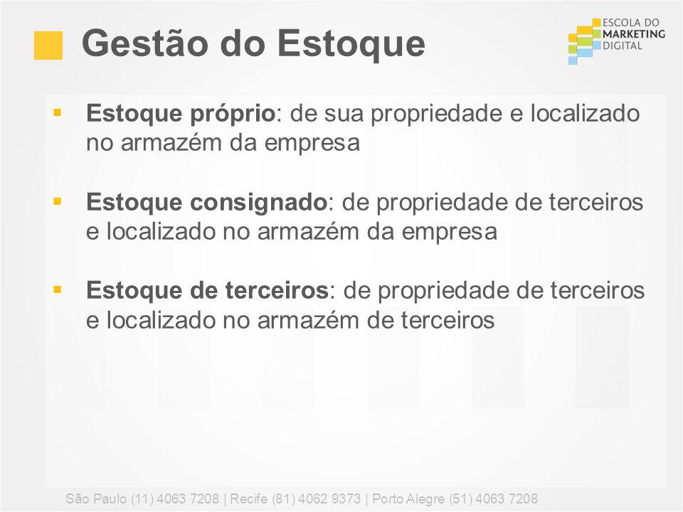 Estoque próprio: de sua propriedade e localizado no armazém da empresa Estoque consignado: de propriedade de terceiros e localizado no armazém da empr