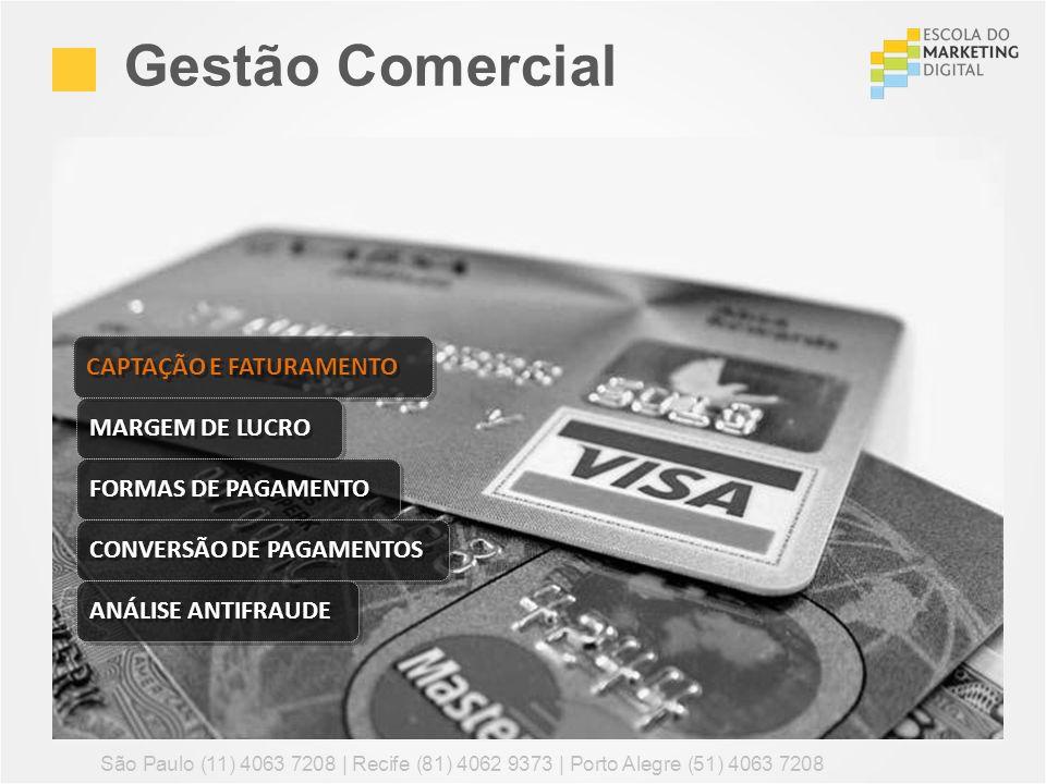 Gestão Comercial São Paulo (11) 4063 7208 | Recife (81) 4062 9373 | Porto Alegre (51) 4063 7208 CAPTAÇÃO E FATURAMENTO MARGEM DE LUCRO FORMAS DE PAGAM