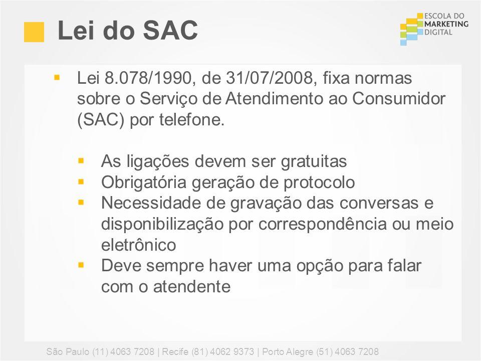 Lei do SAC São Paulo (11) 4063 7208 | Recife (81) 4062 9373 | Porto Alegre (51) 4063 7208 Lei 8.078/1990, de 31/07/2008, fixa normas sobre o Serviço d