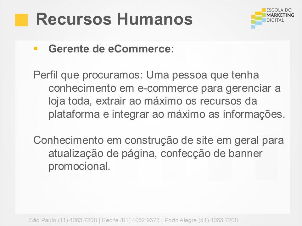 Recursos Humanos São Paulo (11) 4063 7208 | Recife (81) 4062 9373 | Porto Alegre (51) 4063 7208 Gerente de eCommerce: Perfil que procuramos: Uma pesso