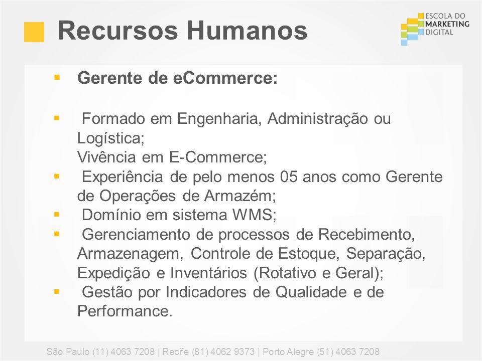 Recursos Humanos São Paulo (11) 4063 7208 | Recife (81) 4062 9373 | Porto Alegre (51) 4063 7208 Gerente de eCommerce: Formado em Engenharia, Administr