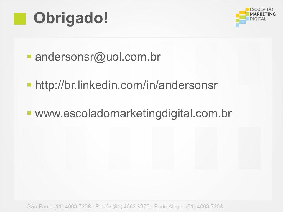 Obrigado! andersonsr@uol.com.br http://br.linkedin.com/in/andersonsr www.escoladomarketingdigital.com.br São Paulo (11) 4063 7208 | Recife (81) 4062 9