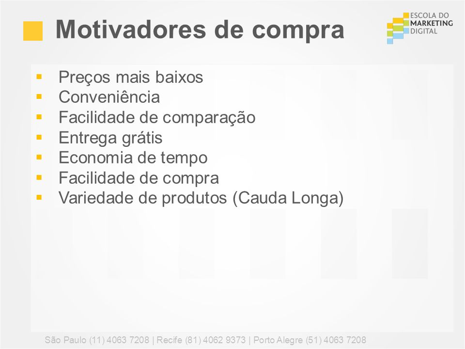Preços mais baixos Conveniência Facilidade de comparação Entrega grátis Economia de tempo Facilidade de compra Variedade de produtos (Cauda Longa) Mot