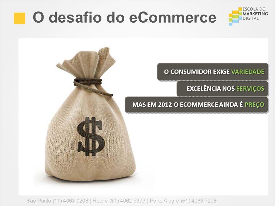 O desafio do eCommerce São Paulo (11) 4063 7208 | Recife (81) 4062 9373 | Porto Alegre (51) 4063 7208 O CONSUMIDOR EXIGE VARIEDADE EXCELÊNCIA NOS SERV