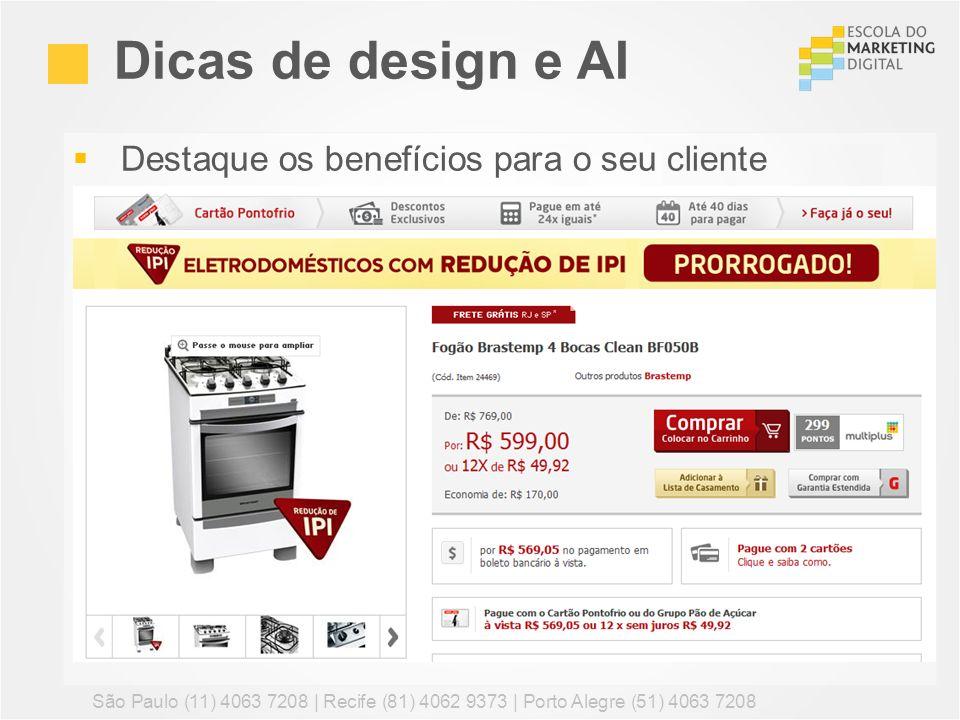 Destaque os benefícios para o seu cliente Dicas de design e AI São Paulo (11) 4063 7208 | Recife (81) 4062 9373 | Porto Alegre (51) 4063 7208