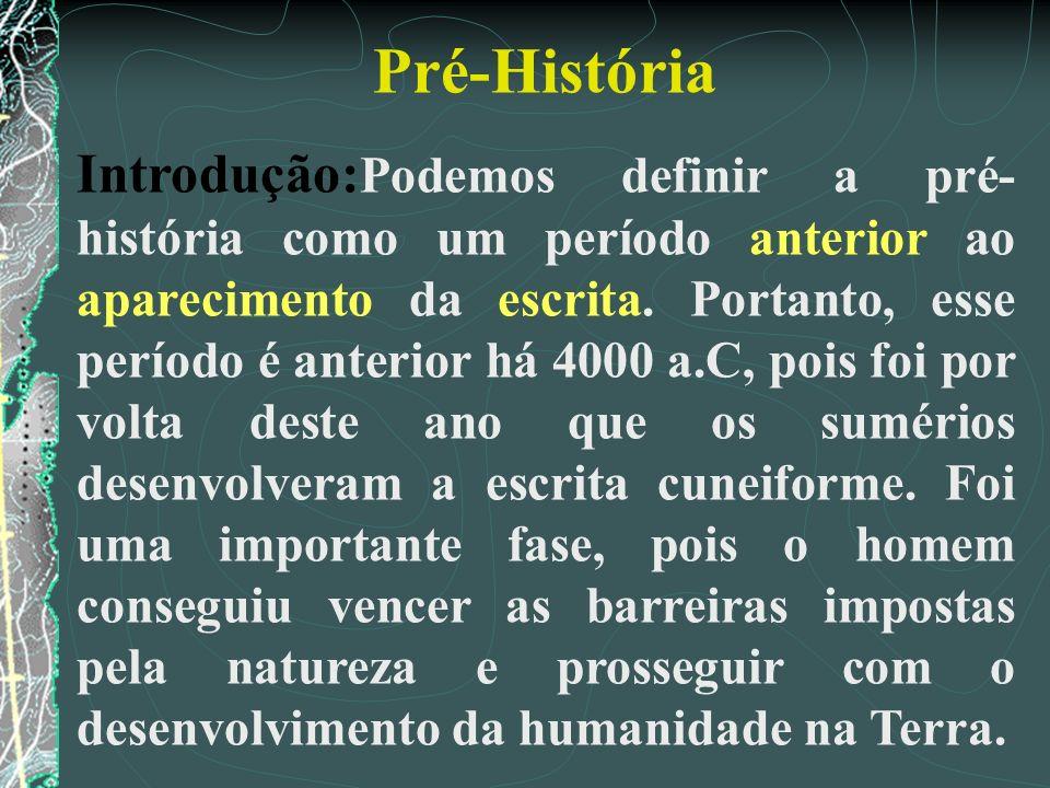 Pré-História Introdução: Podemos definir a pré- história como um período anterior ao aparecimento da escrita. Portanto, esse período é anterior há 400