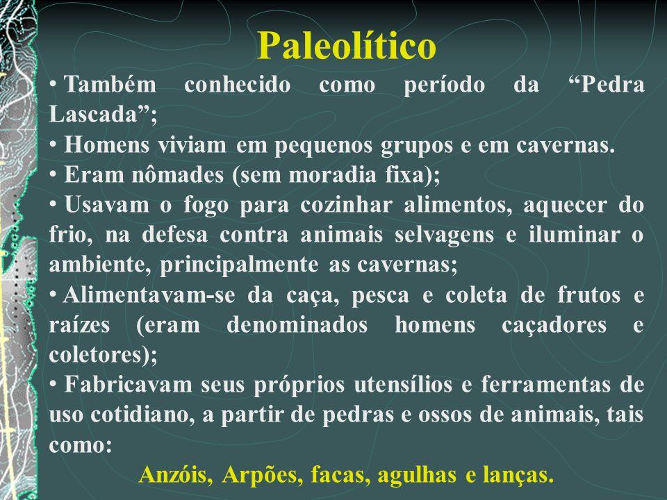 Paleolítico Também conhecido como período da Pedra Lascada; Homens viviam em pequenos grupos e em cavernas. Eram nômades (sem moradia fixa); Usavam o
