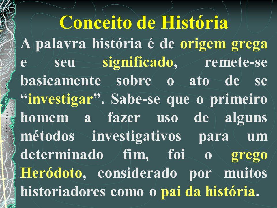 Conceito de História A palavra história é de origem grega e seu significado, remete-se basicamente sobre o ato de seinvestigar. Sabe-se que o primeiro